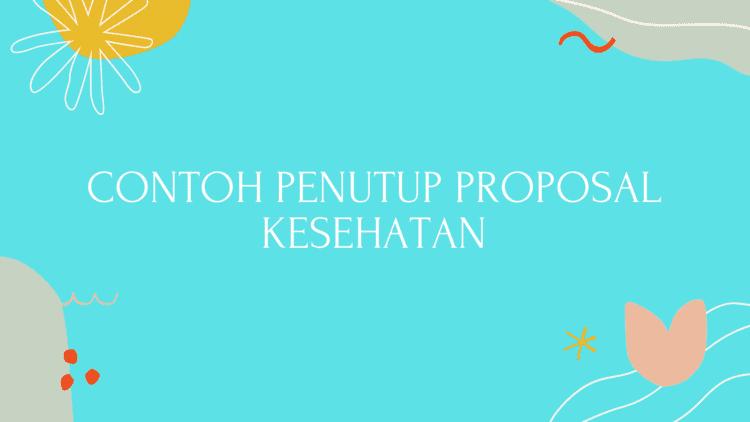 Contoh Penutup Proposal Kesehatan