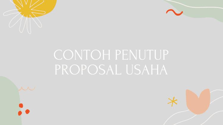 Contoh Penutup Proposal Usaha