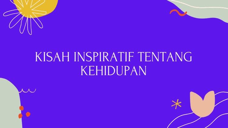 Kisah Inspiratif Tentang Kehidupan