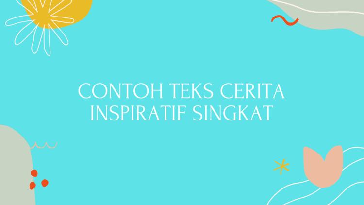 Contoh Teks Cerita Inspiratif Singkat