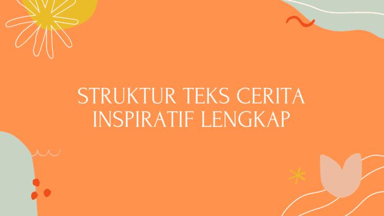 Struktur Teks Cerita Inspiratif Lengkap
