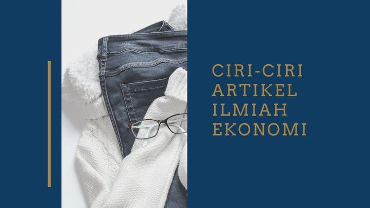 CIRI-CIRI ARTIKEL ILMIAH EKONOMI