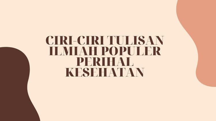CIRI-CIRI TULISAN ILMIAH POPULER PERIHAL KESEHATAN